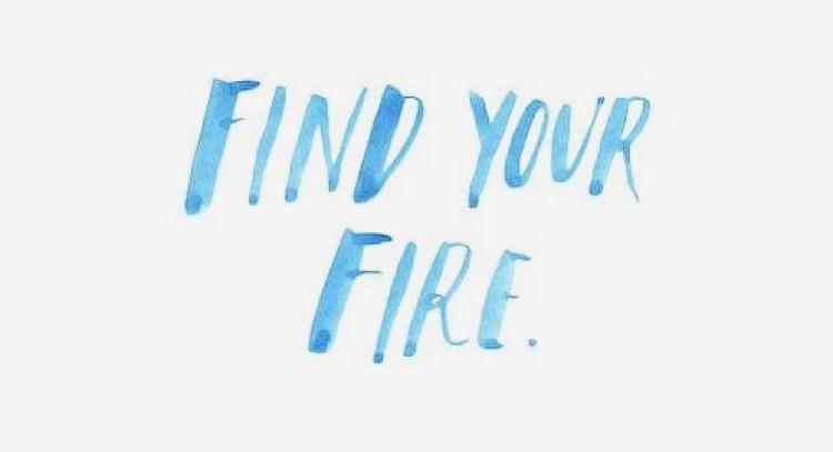Find Your Fire // Wednesday Wisdom